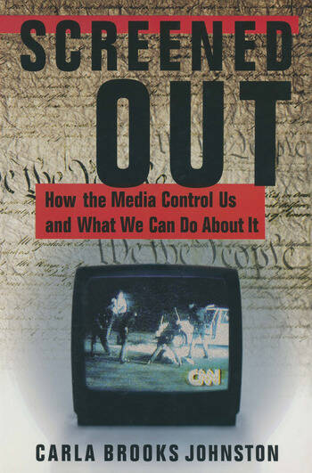 Screened Out: How the Media Control Us and What We Can Do About it How the Media Control Us and What We Can Do About it book cover