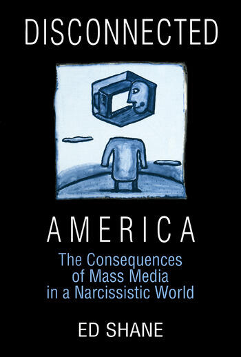 Disconnected America: The Future of Mass Media in a Narcissistic Society The Future of Mass Media in a Narcissistic Society book cover