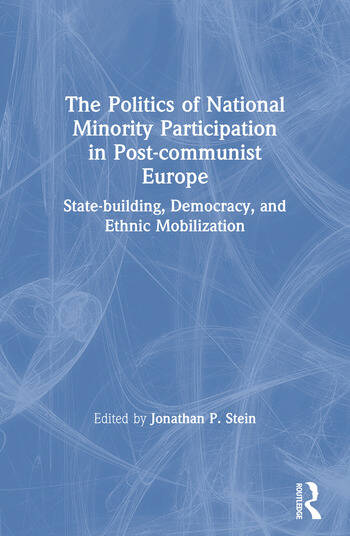 The Politics of National Minority Participation in Post-communist Societies: State-building, Democracy and Ethnic Mobilization State-building, Democracy and Ethnic Mobilization book cover