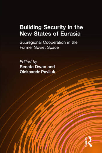 Building Security in the New States of Eurasia: Subregional Cooperation in the Former Soviet Space Subregional Cooperation in the Former Soviet Space book cover