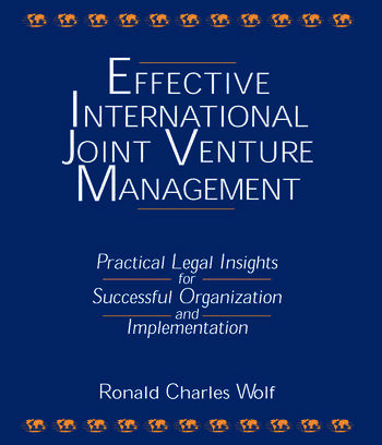 Effective International Joint Venture Management: Practical Legal Insights for Successful Organization and Implementation Practical Legal Insights for Successful Organization and Implementation book cover
