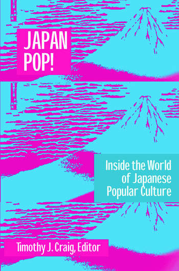 Japan Pop: Inside the World of Japanese Popular Culture Inside the World of Japanese Popular Culture book cover