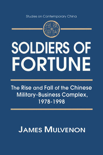 Soldiers of Fortune: The Rise and Fall of the Chinese Military-Business Complex, 1978-1998 The Rise and Fall of the Chinese Military-Business Complex, 1978-1998 book cover