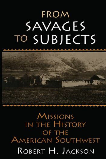 From Savages to Subjects Missions in the History of the American Southwest book cover