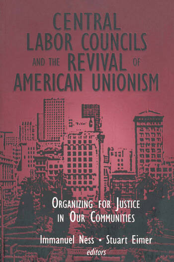 Central Labor Councils and the Revival of American Unionism: Organizing for Justice in Our Communities Organizing for Justice in Our Communities book cover