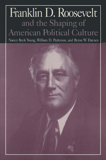 The M.E.Sharpe Library of Franklin D.Roosevelt Studies Volume 1: Franklin D.Roosevelt and the Shaping of American Political Culture book cover