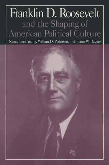 M.E.Sharpe Library of Franklin D.Roosevelt Studies: v. 1: Franklin D.Roosevelt and the Shaping of American Political Culture book cover