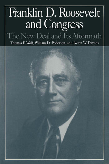 The M.E.Sharpe Library of Franklin D.Roosevelt Studies: v. 2 Franklin D.Roosevelt and Congress - The New Deal and it's Aftermath book cover