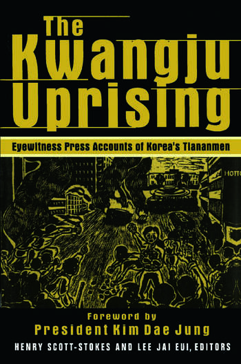 The Kwangju Uprising: A Miracle of Asian Democracy as Seen by the Western and the Korean Press A Miracle of Asian Democracy as Seen by the Western and the Korean Press book cover