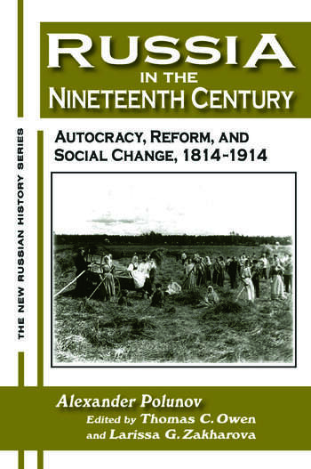 Russia in the Nineteenth Century: Autocracy, Reform, and Social Change, 1814-1914 Autocracy, Reform, and Social Change, 1814-1914 book cover