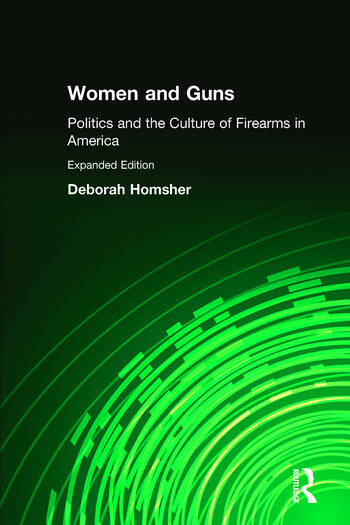 Women and Guns: Politics and the Culture of Firearms in America Politics and the Culture of Firearms in America book cover