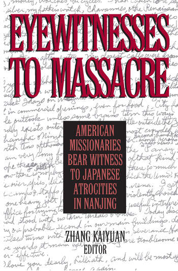 Eyewitnesses to Massacre: American Missionaries Bear Witness to Japanese Atrocities in Nanjing American Missionaries Bear Witness to Japanese Atrocities in Nanjing book cover