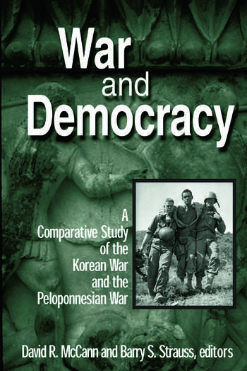 War and Democracy: A Comparative Study of the Korean War and the Peloponnesian War A Comparative Study of the Korean War and the Peloponnesian War book cover