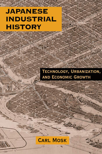 Japanese Industrial History: Technology, Urbanization and Economic Growth Technology, Urbanization and Economic Growth book cover