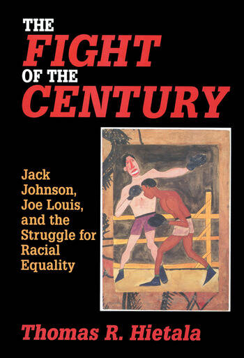 Fight of the Century Jack Johnson, Joe Louis, and the Struggle for Racial Equality book cover