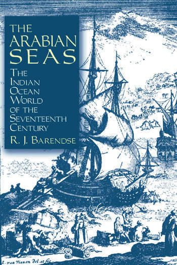 The Arabian Seas: The Indian Ocean World of the Seventeenth Century The Indian Ocean World of the Seventeenth Century book cover