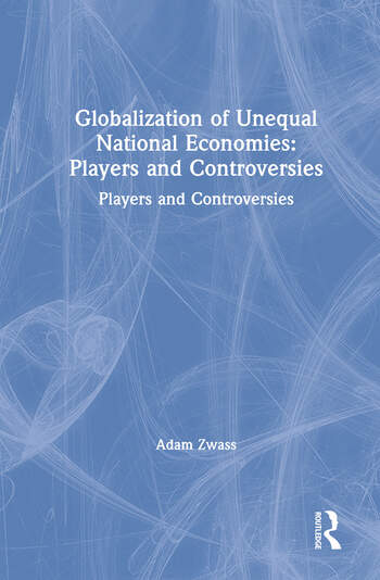 Globalization of Unequal National Economies: Players and Controversies Players and Controversies book cover