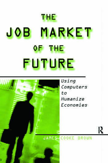 The Job Market of the Future: Using Computers to Humanize Economies Using Computers to Humanize Economies book cover
