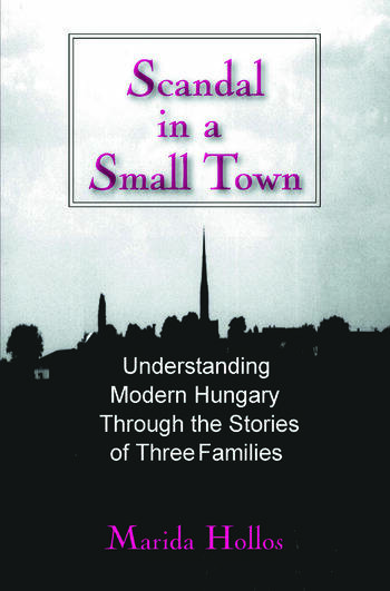 A Scandal in Tiszadomb: Understanding Modern Hungary Through the History of Three Families Understanding Modern Hungary Through the History of Three Families book cover