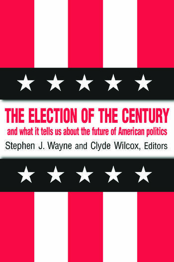 The Election of the Century: The 2000 Election and What it Tells Us About American Politics in the New Millennium The 2000 Election and What it Tells Us About American Politics in the New Millennium book cover