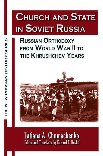 Church and State in Soviet Russia: Russian Orthodoxy from World War II to the Khrushchev Years Russian Orthodoxy from World War II to the Khrushchev Years book cover