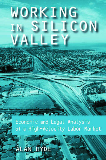 Working in Silicon Valley: Economic and Legal Analysis of a High-velocity Labor Market Economic and Legal Analysis of a High-velocity Labor Market book cover