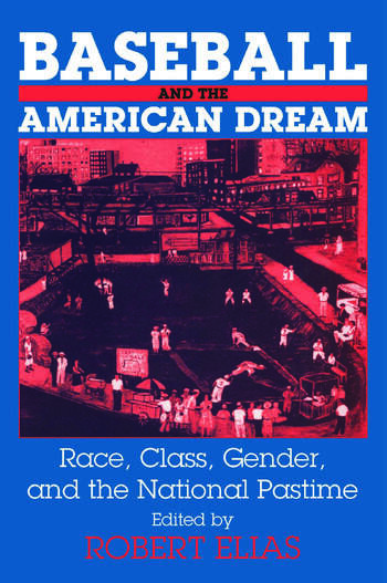 Baseball and the American Dream Race, Class, Gender, and the National Pastime book cover