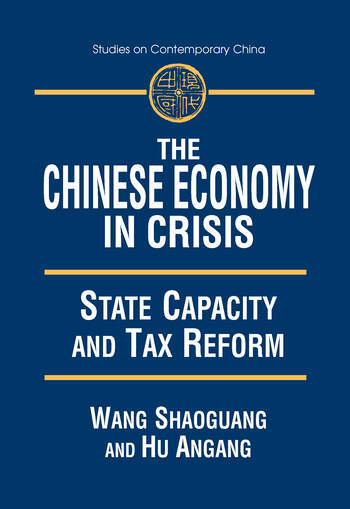 The Chinese Economy in Crisis: State Capacity and Tax Reform State Capacity and Tax Reform book cover