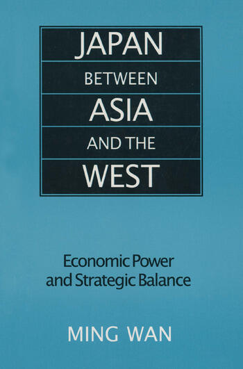Japan Between Asia and the West: Economic Power and Strategic Balance Economic Power and Strategic Balance book cover