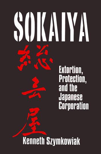 Sokaiya: Extortion, Protection and the Japanese Corporation Extortion, Protection and the Japanese Corporation book cover