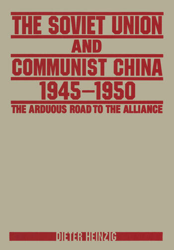 The Soviet Union and Communist China 1945-1950: The Arduous Road to the Alliance The Arduous Road to the Alliance book cover