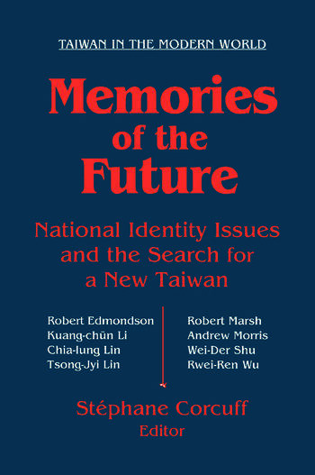 Memories of the Future: National Identity Issues and the Search for a New Taiwan National Identity Issues and the Search for a New Taiwan book cover