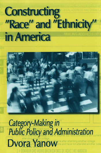 Constructing Race and Ethnicity in America Category-making in Public Policy and Administration book cover