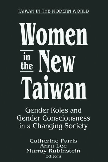 Women in the New Taiwan: Gender Roles and Gender Consciousness in a Changing Society Gender Roles and Gender Consciousness in a Changing Society book cover
