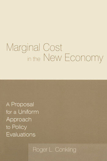 Marginal Cost in the New Economy: A Proposal for a Uniform Approach to Policy Evaluations A Proposal for a Uniform Approach to Policy Evaluations book cover