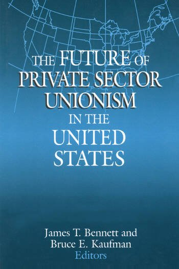 The Future of Private Sector Unionism in the United States book cover