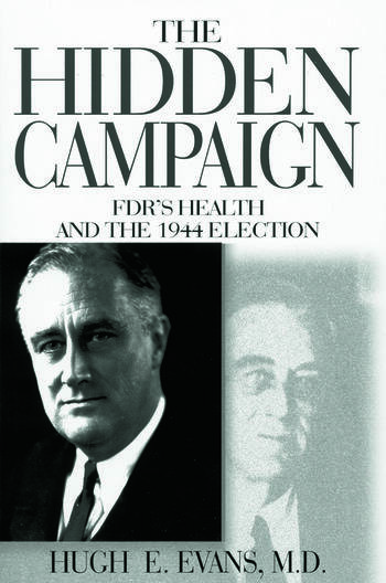 The Hidden Campaign: FDR's Health and the 1944 Election FDR's Health and the 1944 Election book cover