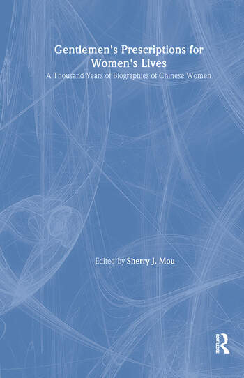 Gentlemen's Prescriptions for Women's Lives: A Thousand Years of Biographies of Chinese Women A Thousand Years of Biographies of Chinese Women book cover