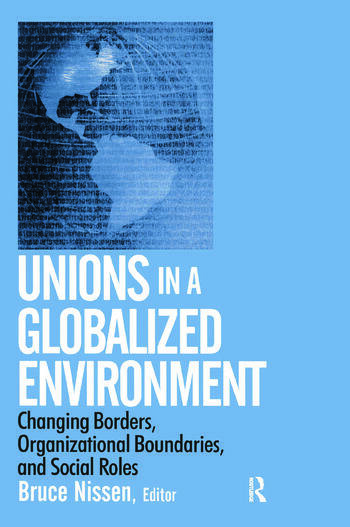 Unions in a Globalized Environment: Changing Borders, Organizational Boundaries and Social Roles Changing Borders, Organizational Boundaries and Social Roles book cover