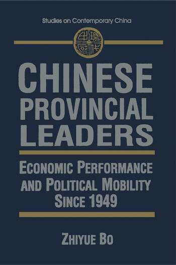 Chinese Provincial Leaders: Economic Performance and Political Mobility Since 1949 Economic Performance and Political Mobility Since 1949 book cover