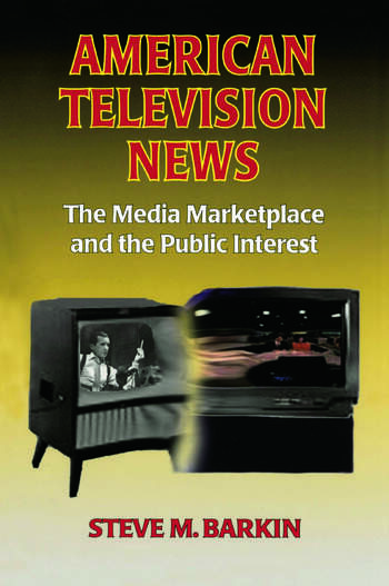 American Television News: The Media Marketplace and the Public Interest The Media Marketplace and the Public Interest book cover