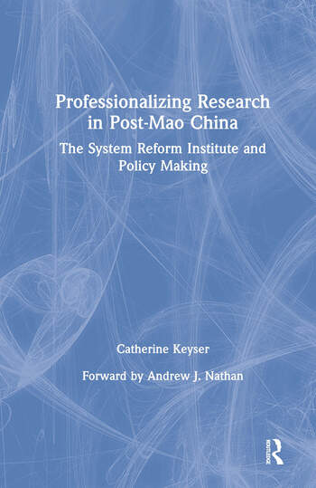 Professionalizing Research in Post-Mao China: The System Reform Institute and Policy Making The System Reform Institute and Policy Making book cover