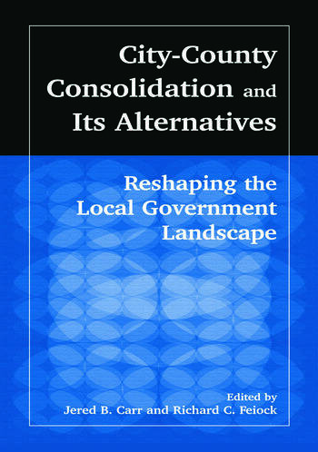 City-County Consolidation and Its Alternatives: Reshaping the Local Government Landscape Reshaping the Local Government Landscape book cover