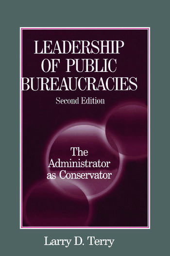 Leadership of Public Bureaucracies: The Administrator as Conservator The Administrator as Conservator book cover
