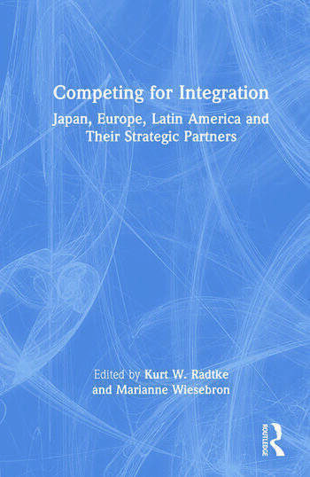 Competing for Integration: Japan, Europe, Latin America and Their Strategic Partners Japan, Europe, Latin America and Their Strategic Partners book cover