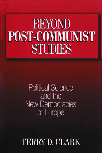 Beyond Post-communist Studies: Political Science and the New Democracies of Europe Political Science and the New Democracies of Europe book cover