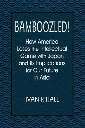 Bamboozled!: How America Loses the Intellectual Game with Japan and Its Implications for Our Future in Asia How America Loses the Intellectual Game with Japan and Its Implications for Our Future in Asia book cover