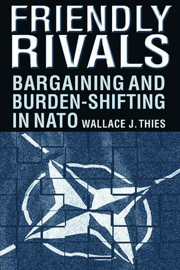 Friendly Rivals: Bargaining and Burden-shifting in NATO Bargaining and Burden-shifting in NATO book cover