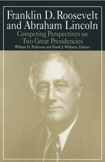 Franklin D.Roosevelt and Abraham Lincoln: Competing Perspectives on Two Great Presidencies Competing Perspectives on Two Great Presidencies book cover