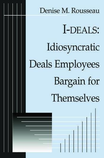 I-deals: Idiosyncratic Deals Employees Bargain for Themselves Idiosyncratic Deals Employees Bargain for Themselves book cover